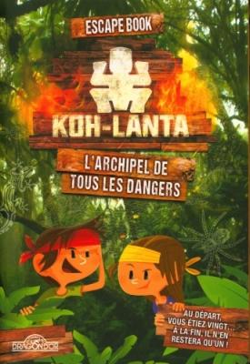 Koh Lanta : L\'Archipel de tous les Dangers - Escape Book Junior